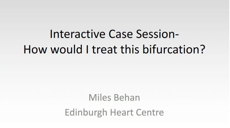 Interactive Case Session- How would I treat this bifurcation? (Messages) [ Miles Behan, United Kingdom ] 2017