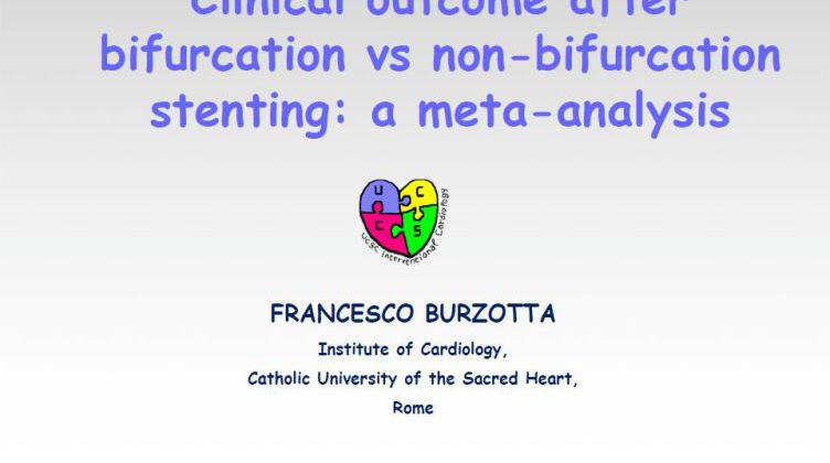 Clinical outcome after bifurcation vs non-bifurcation  stenting: a meta-analysis [ Francesco Burzotta, Italy ] 2017