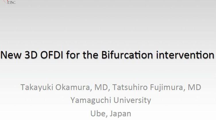 New 3D OFDI for the Bifurcation intervention [ Takayuki  Okamura, Japan ] 2017